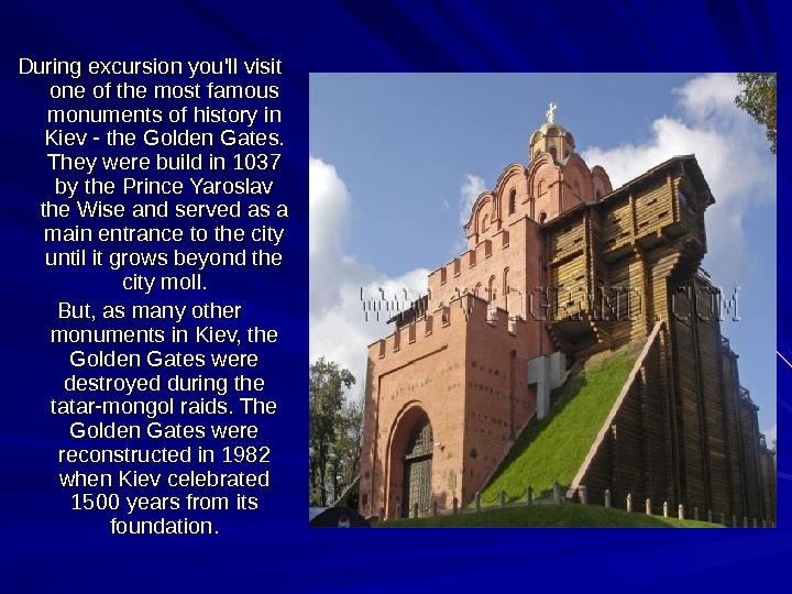 During excursion you'll visit one of the most famous monuments of history in Kiev - the