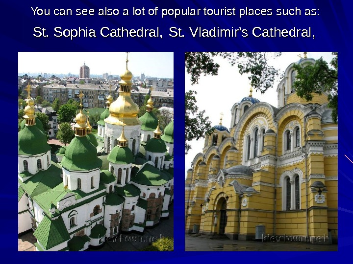 You can see also a lot of popular tourist places such as:  St. Sophia Cathedral,