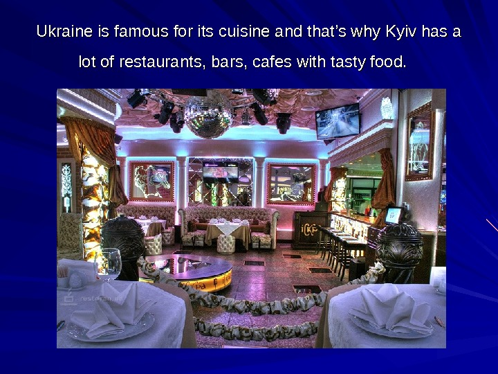 Ukraine is famous for its cuisine and that's why Kyiv has a lot of restaurants, bars,