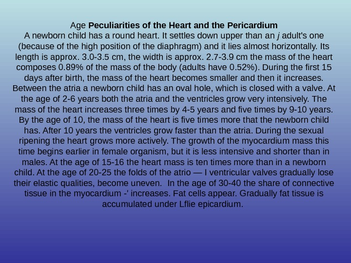 Age Peculiarities of the Heart and the Pericardium A newborn child has a round heart. It