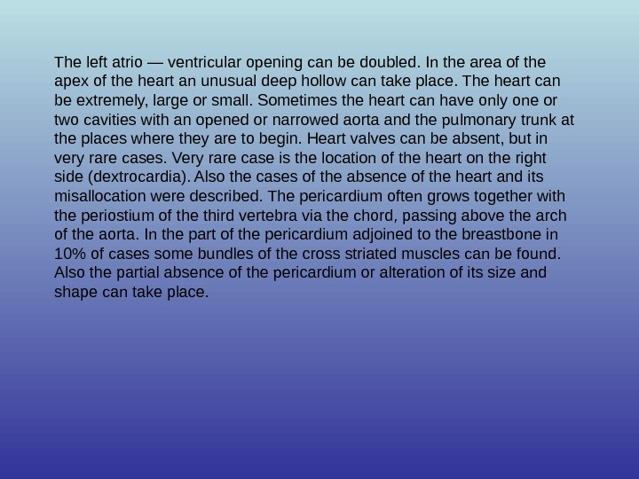 The left atrio — ventricular opening can be doubled. In the area of the apex of