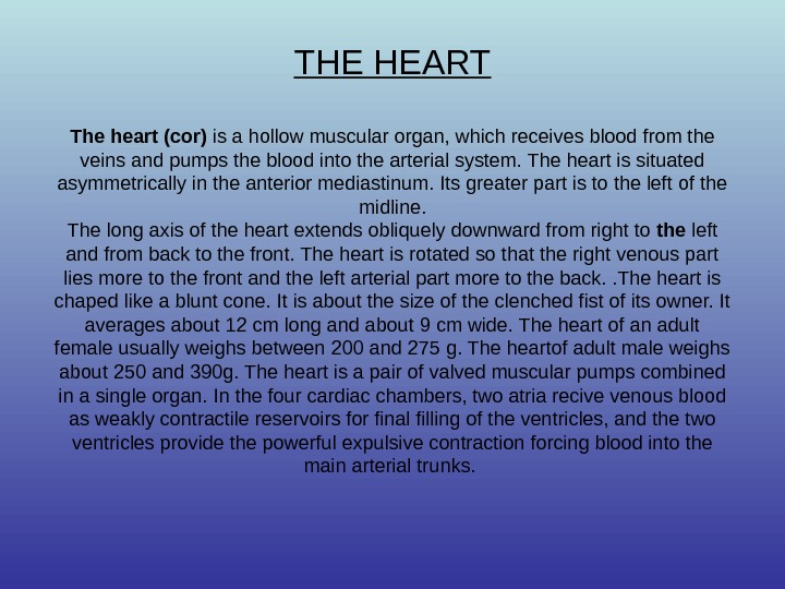 THE HEART The heart (cor) is a hollow muscular organ, which receives blood from the veins
