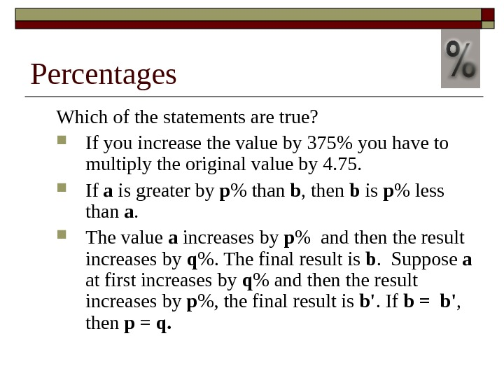 Percentages Which of the statements are true?  If you increase the value by 375 you