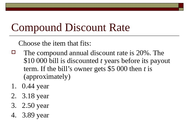 Compound Discount Rate Choose the item that fits:  The compound annual discount rate is 20.