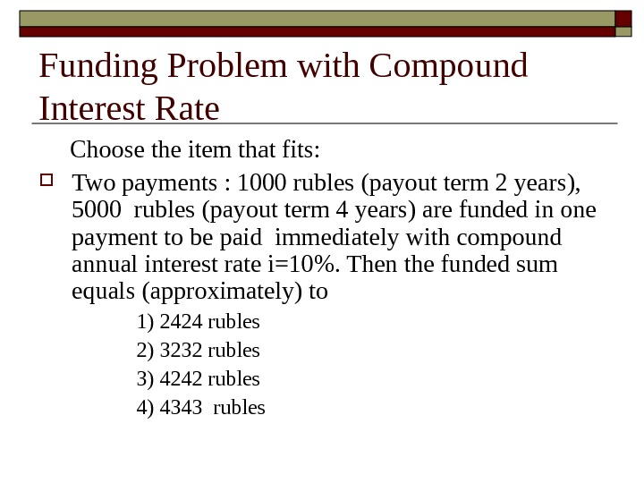 Funding Problem with Compound Interest Rate  Choose the item that fits: Two payments : 1000