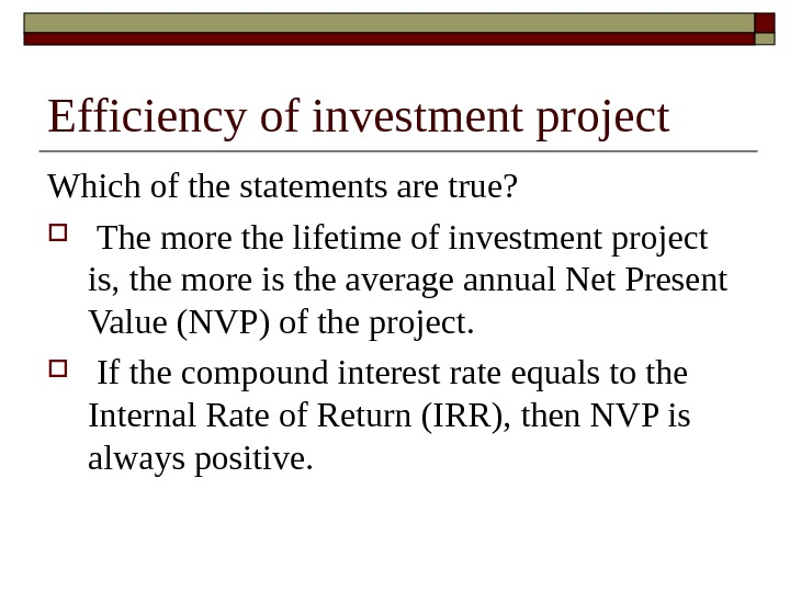 Efficiency of investment project Which of the statements are true? The more the lifetime of investment