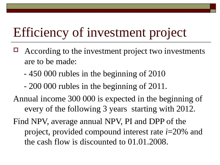 Efficiency of investment project According to the investment project two investments are to be made: