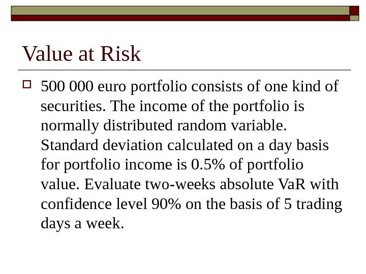 Value at Risk 5 00 000 euro portfolio consists of one kind of securities. The income
