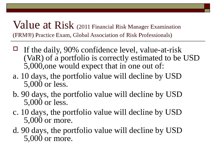 Value at Risk (2011 Financial Risk Manager Examination (FRM®) Practice Exam, Global Association of Risk Professionals)