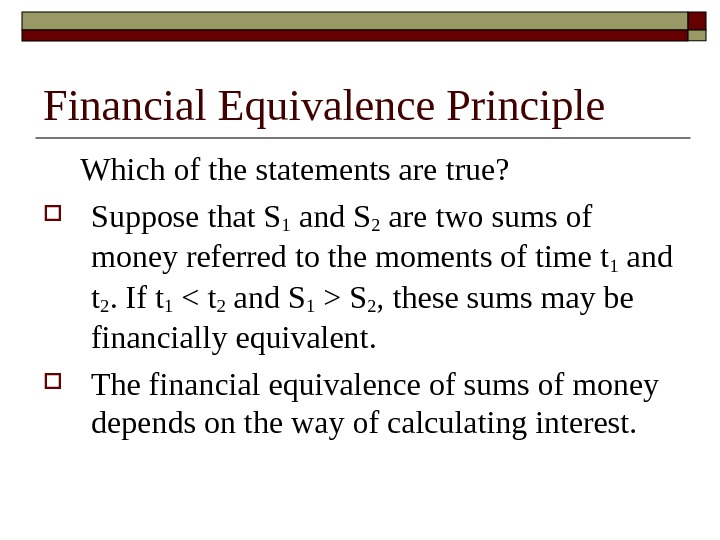 Financial Equivalence Principle Which of the statements are true?  Suppose that S 1 and S