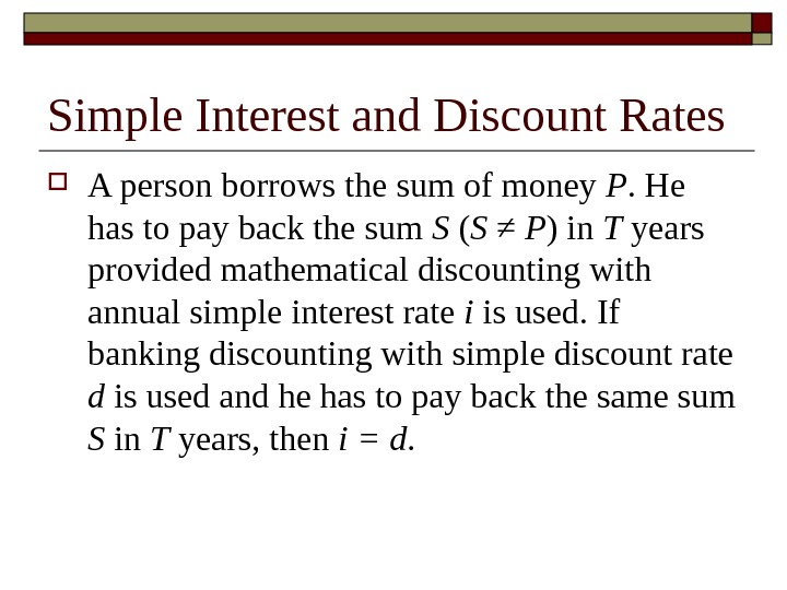 Simple Interest and Discount Rates A person borrows the sum of money P. He has to