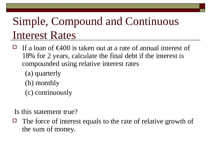 Simple, Compound and Continuous  Interest Rates If a loan of € 400 is taken out
