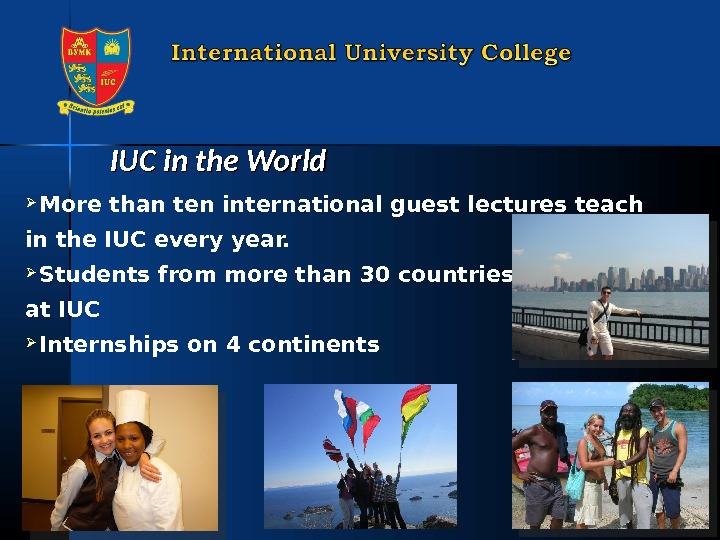 IUC in the World  More than ten international guest lectures teach in the IUC every
