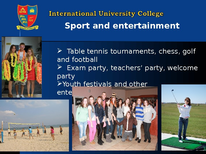 Table tennis tournaments, chess, golf and football Exam party ,  teachers' party, welcome party