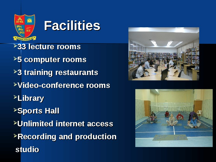 Facilities 3333 lecture rooms 55  computer rooms 3 training restaurants Video-conference rooms  Library Sports