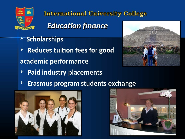 Education finance  Scholarships Reduces tuition fees for good academic performance Paid industry placements