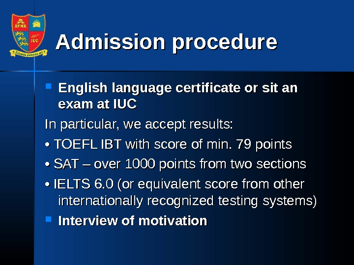 Admission procedure English language certificate or sit an exam at IUC In particular, we accept results: