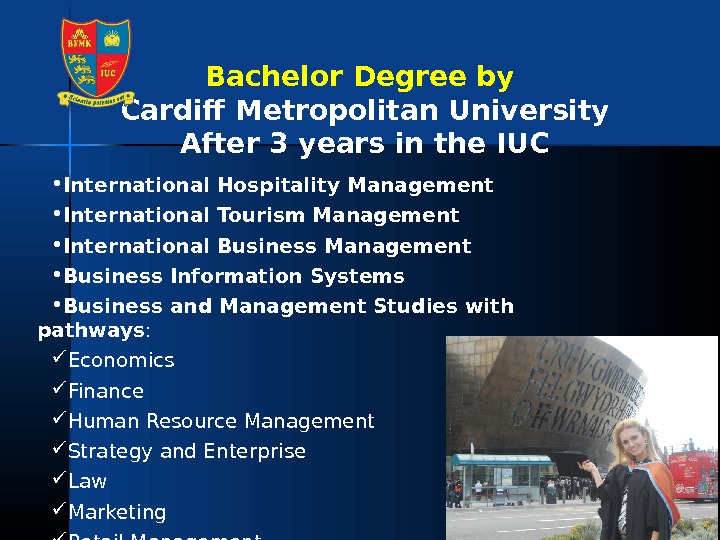 Bachelor Degree by Cardiff Metropolitan University After 3 years in the IUC •