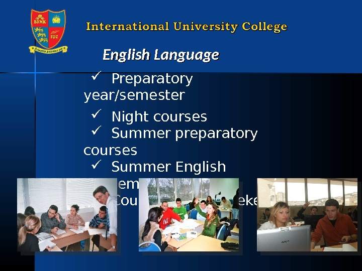 English Language Preparatory year/semester Night courses Summer preparatory courses Summer English Academy Courses in the weekends