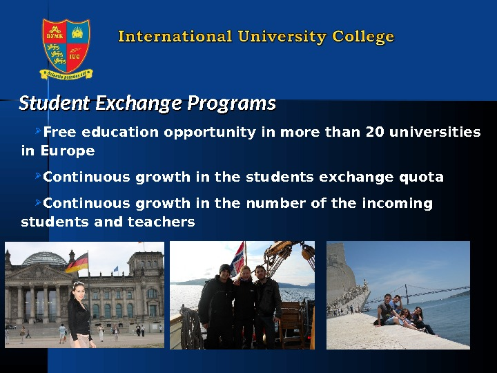 Student Exchange Programs  Free education opportunity in more than 20 universities in Europe Continuous growth