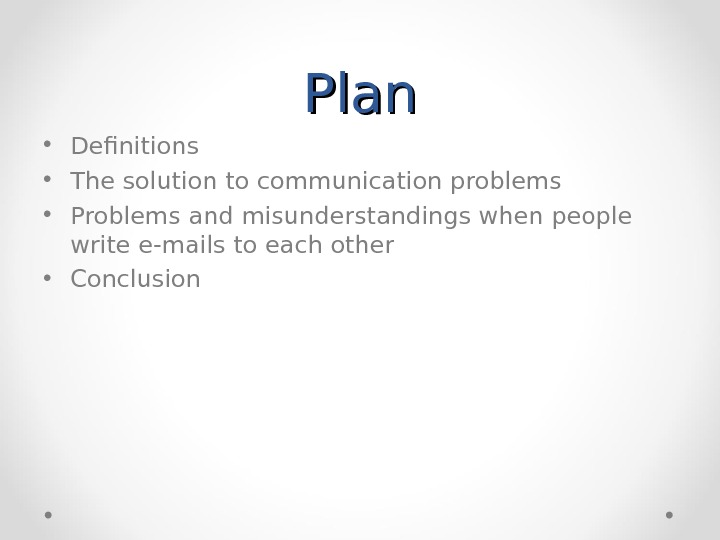 Plan • Definitions • The solution to communication problems • Problems and misunderstandings when people write