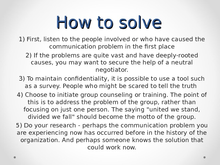 How to solve 1) First, listen to the people involved or who have caused the communication