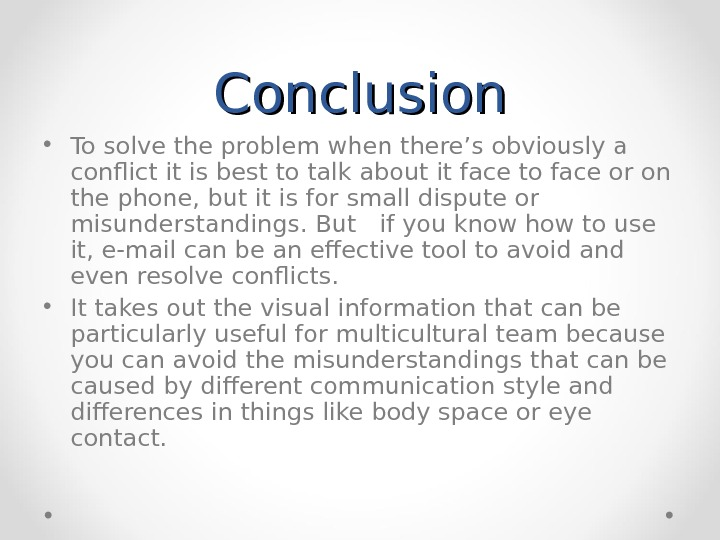 Conclusion • To solve the problem when there's obviously a conflict it is best to talk