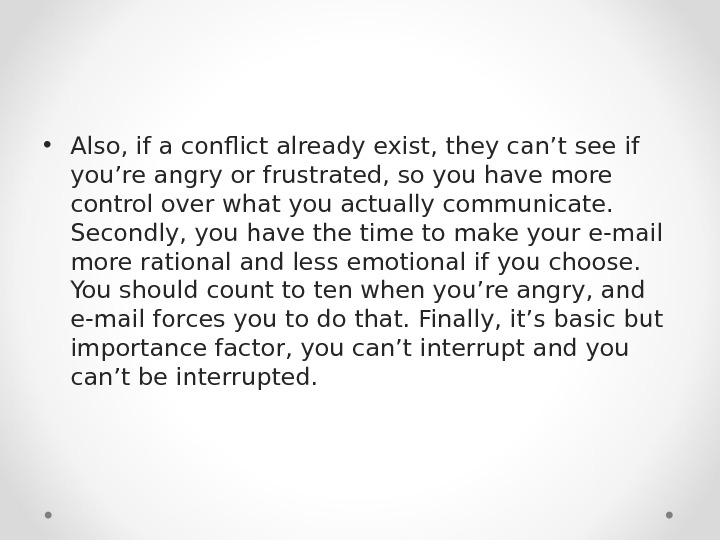 • Also, if a conflict already exist, they can't see if you're angry or frustrated,