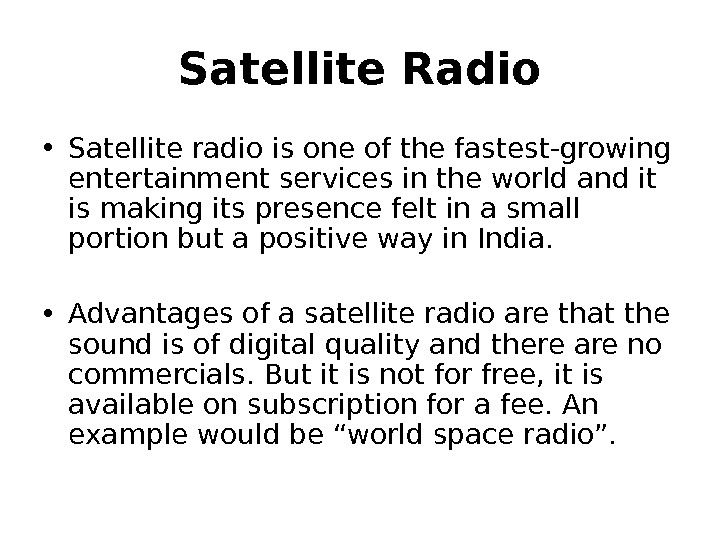 Satellite Radio • Satellite radio is one of the fastest-growing entertainment services in the world and