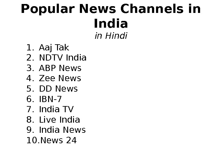 Popular News Channels in India in Hindi 1. Aaj Tak 2. NDTV India 3. ABP News