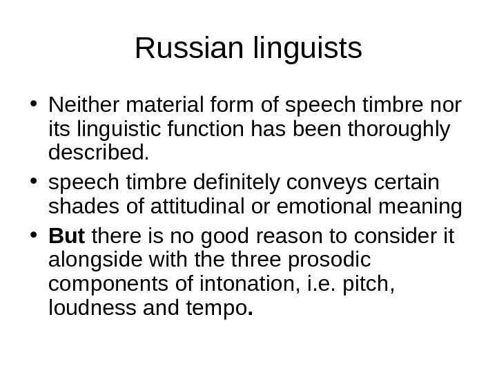 Russian linguists • Neither material form of speech timbre nor its linguistic function has been thoroughly