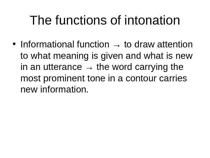 The functions of intonation • Informational function → to draw attention to what meaning is given