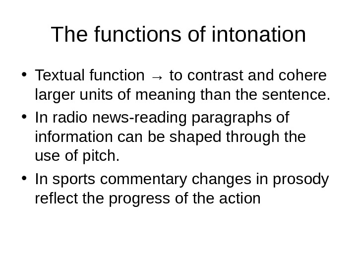 The functions of intonation • Textual function → to contrast and cohere larger units of meaning