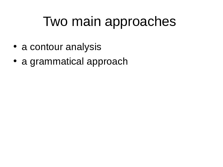 Two main approaches  • a  contour analysis  • a grammatical  approach