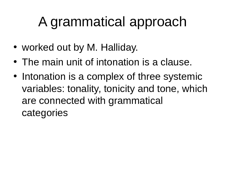 A grammatical  approach • worked out by M. Halliday.  • The main unit of