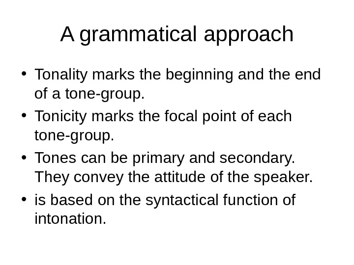 A grammatical  approach • Tonality marks the beginning and the end of a tone-group.