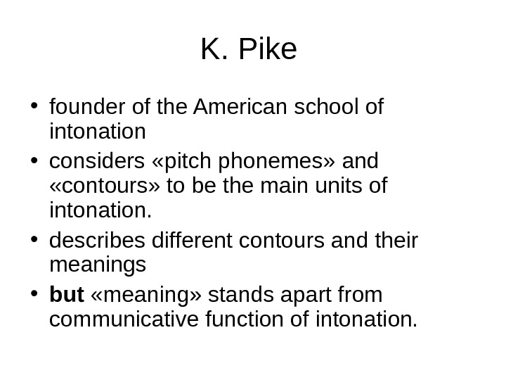 K. Pike  • founder of the American school of intonation  • considers «pitch phonemes»