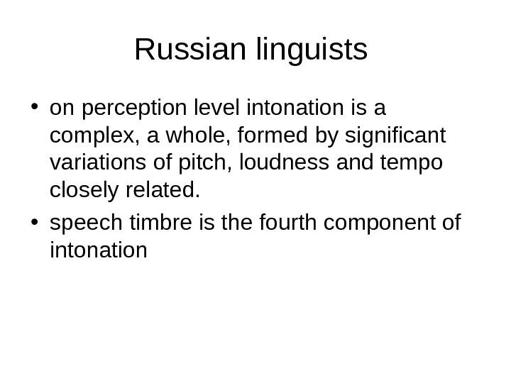 Russian linguists  • on perception level intonation is a complex, a whole, formed by significant
