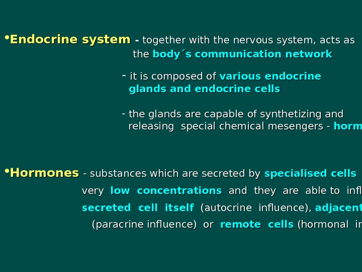 Endocrine system  -- together with the nervous system, acts as