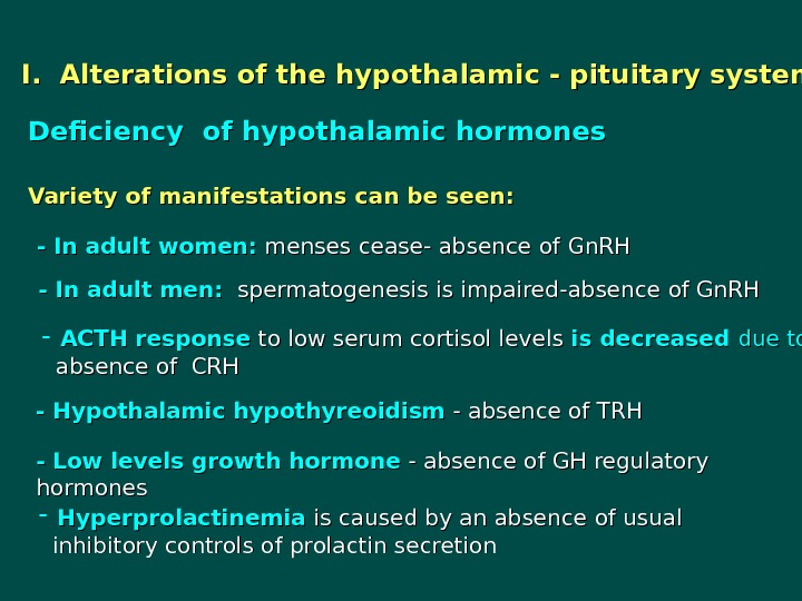 I.  Alterations of the hypothalamic - pituitary system Deficiency  of hypothalamic hormones