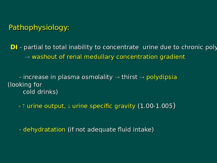 Pathophysiology:  DIDI  - partial to total inability to concentrate urine due to chronic