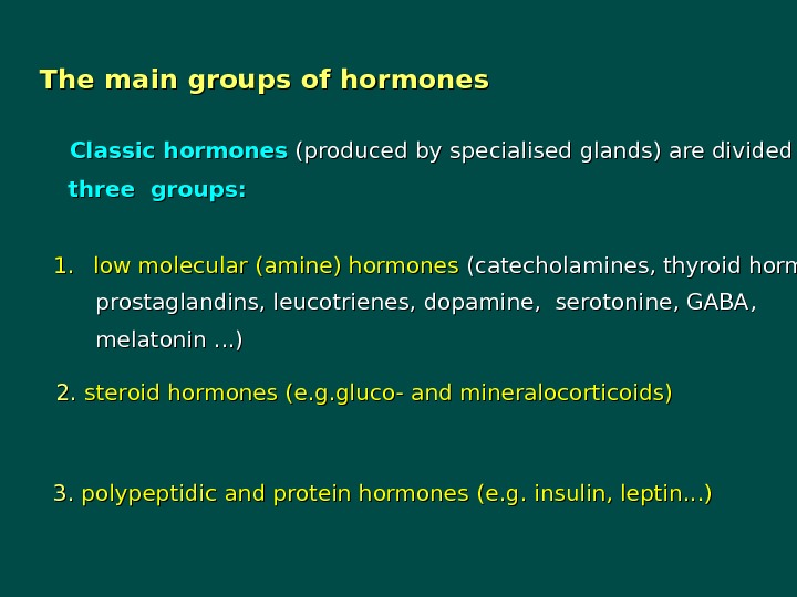 The main groups of hormones  Classic hormones (produced by specialised glands)  are