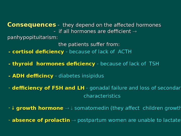 Consequences - they depend on the affected hormones      -