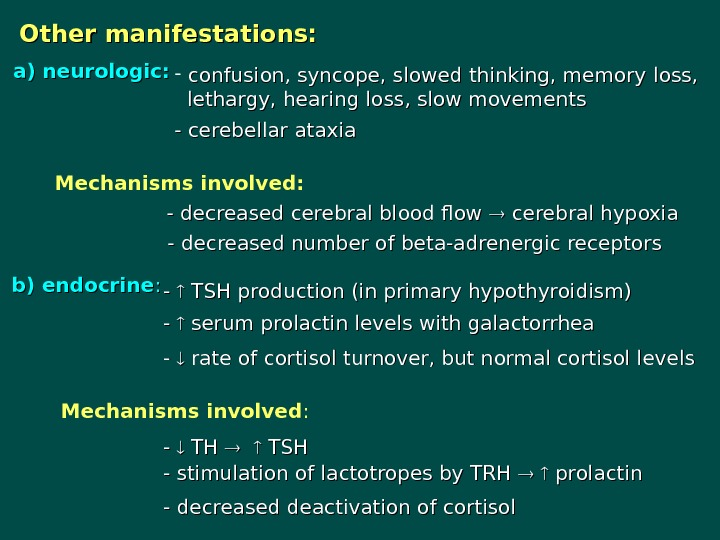 Other manifestations: a) neurologic: -  confusion, syncope, slowed thinking, memory  loss,