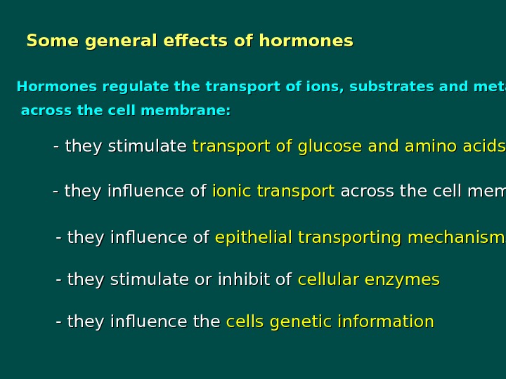 Some general effects of hormones  Hormones  regulate the  transport of ions,