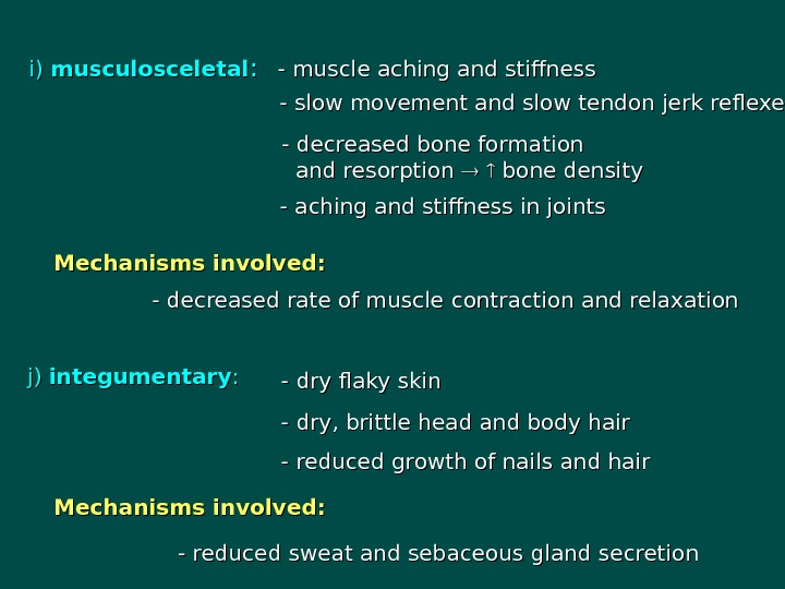 i) i) musculosceletal : : - muscle aching and stiffness - slow movement and