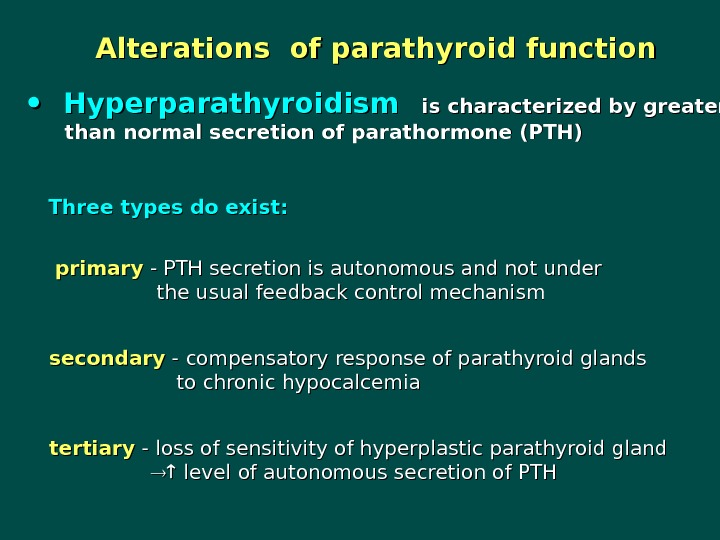 Alterations of parathyroid function  Hyperparathyroidism  is characterized by greater   than