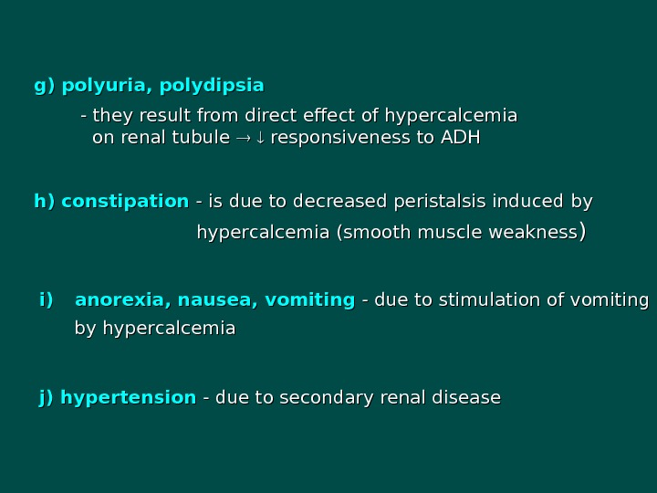 h) constipation - is due to decreased peristalsis induced by by