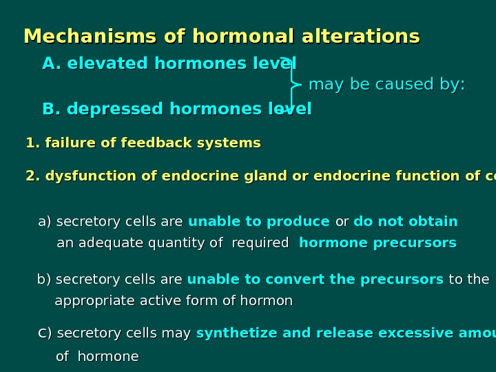 Mechanisms of hormonal alterations A. elevated hormones level B. depressed hormones level may be caused