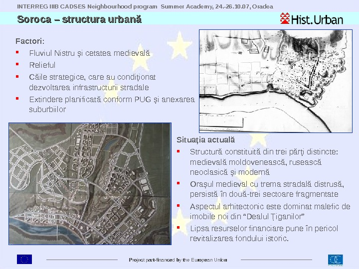 INTERREG IIIB CADSES Neighbourhood program Summer Academy, 24. -26. 10. 07, Oradea Project part-financed